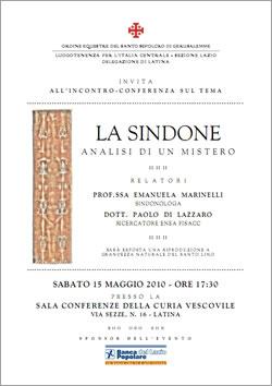 /> &#8220;La  Sindone&#8221;  analisi di un mistero, con il contributo della Banca Popolare del Lazio </p> <p> Sala conferenze della Curia Vescovile <br />Latina, 15 maggio 2010, ore 17,30 </p> <p> <span class=